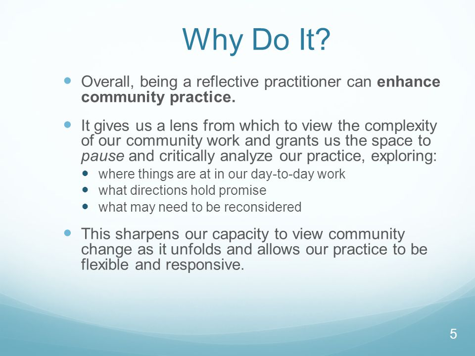 Why Do It Overall, being a reflective practitioner can enhance community practice.