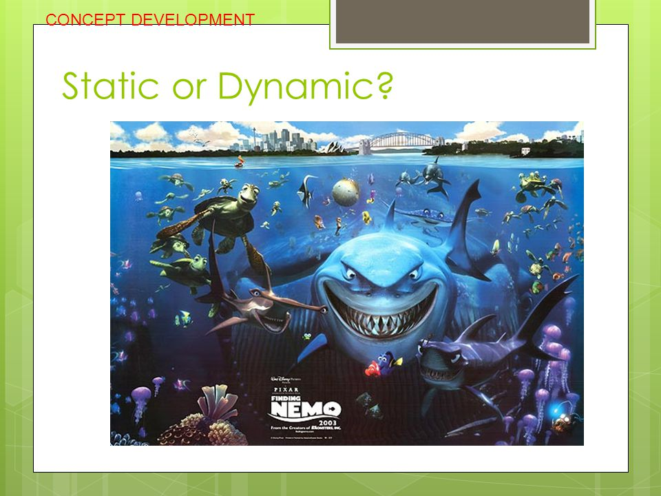 CONCEPT DEVELOPMENT Static or Dynamic