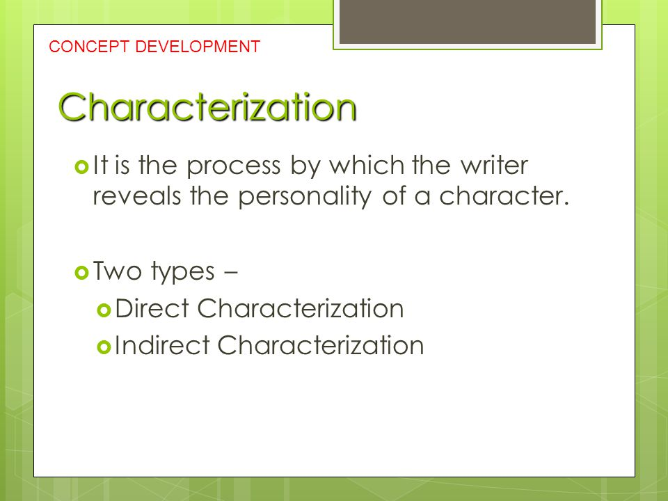CONCEPT DEVELOPMENT Characterization. It is the process by which the writer reveals the personality of a character.