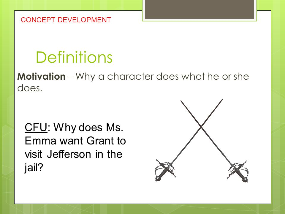 CONCEPT DEVELOPMENT Definitions. Motivation – Why a character does what he or she does.