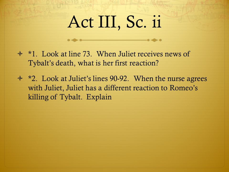 Act III, Sc. ii *1. Look at line 73. When Juliet receives news of Tybalt's death, what is her first reaction
