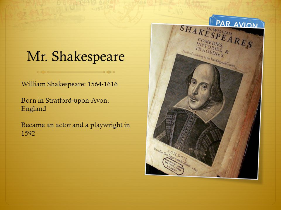 Mr. Shakespeare William Shakespeare: 1564-1616