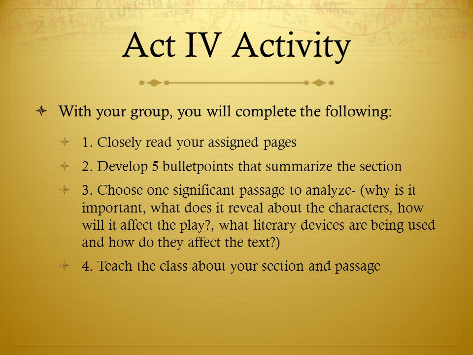 Act IV Activity With your group, you will complete the following: