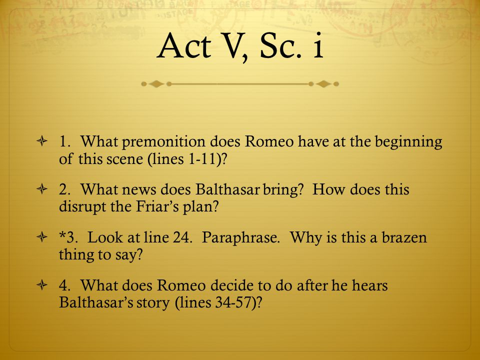 Act V, Sc. i 1. What premonition does Romeo have at the beginning of this scene (lines 1-11)