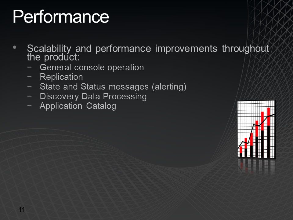 Performance Scalability and performance improvements throughout the product: General console operation.