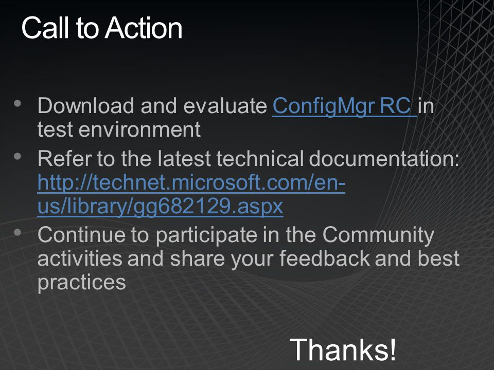 Call to Action Download and evaluate ConfigMgr RC in test environment.