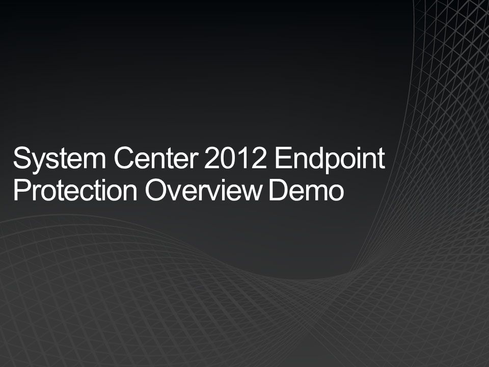 System Center 2012 Endpoint Protection Overview Demo