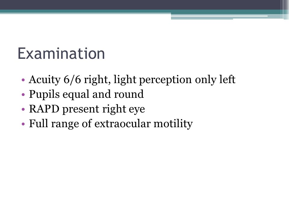 Examination Acuity 6/6 right, light perception only left