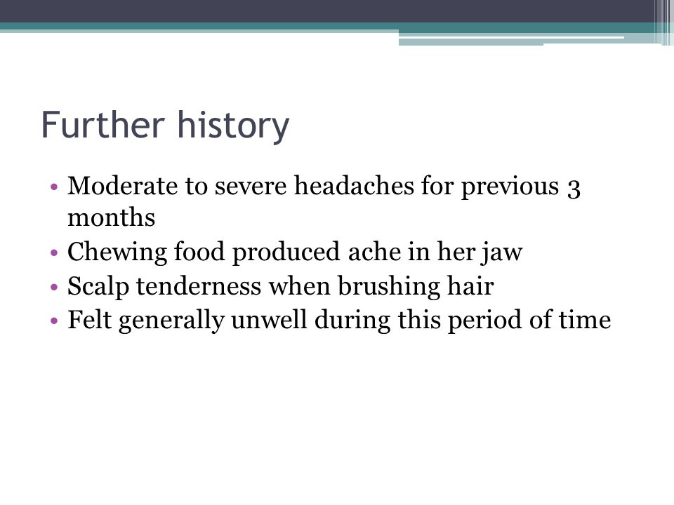 Further history Moderate to severe headaches for previous 3 months