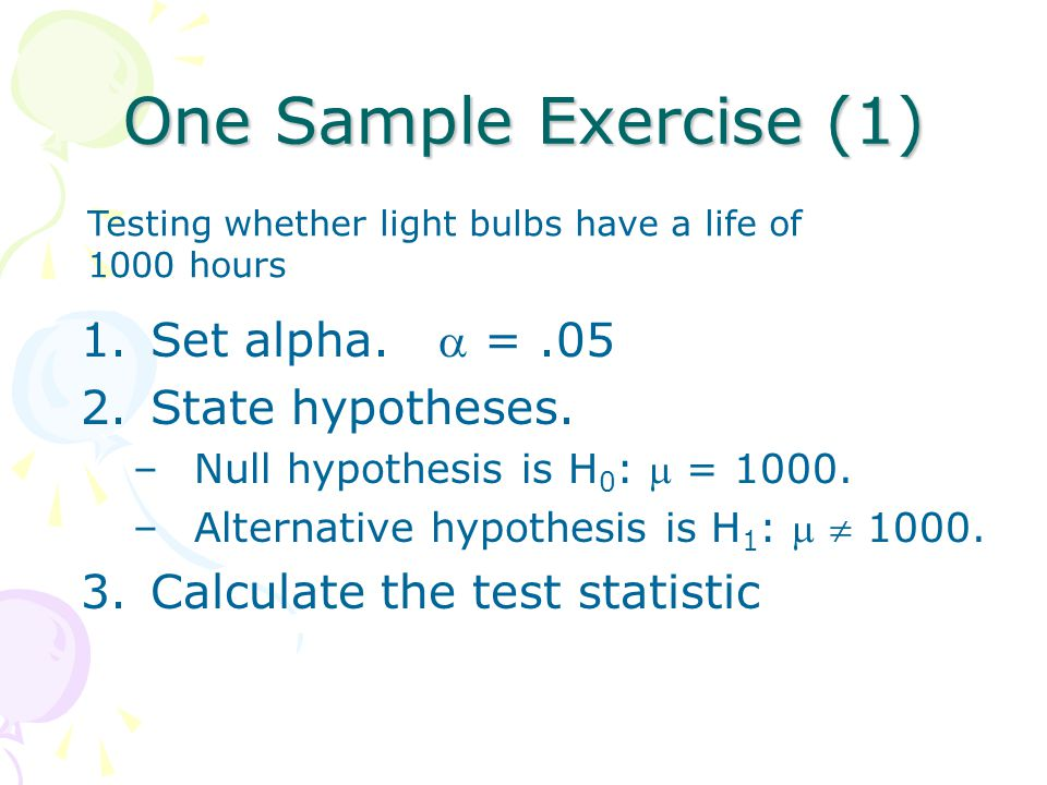 One Sample Exercise (1) Set alpha.  = .05 State hypotheses.