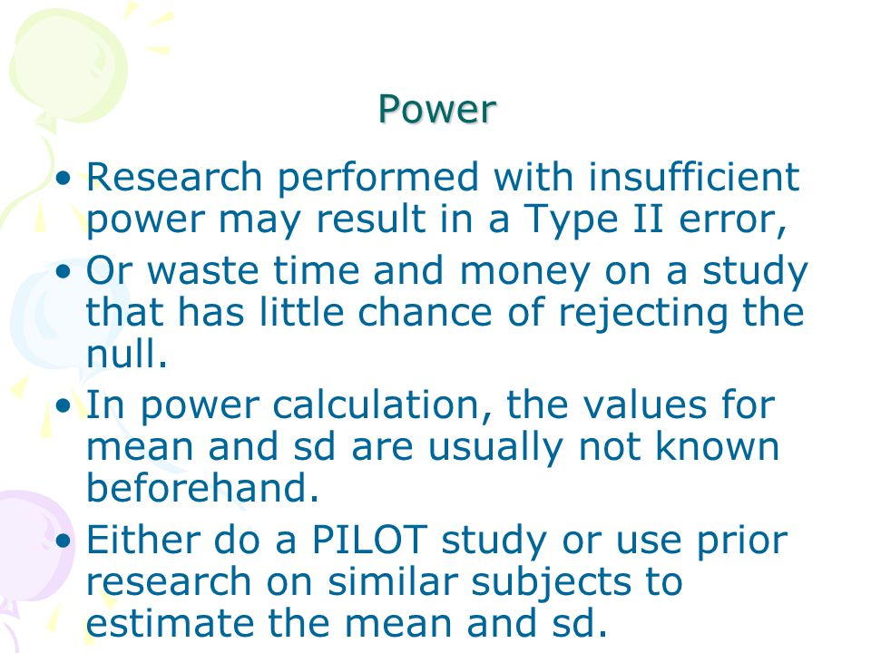 Power Research performed with insufficient power may result in a Type II error,