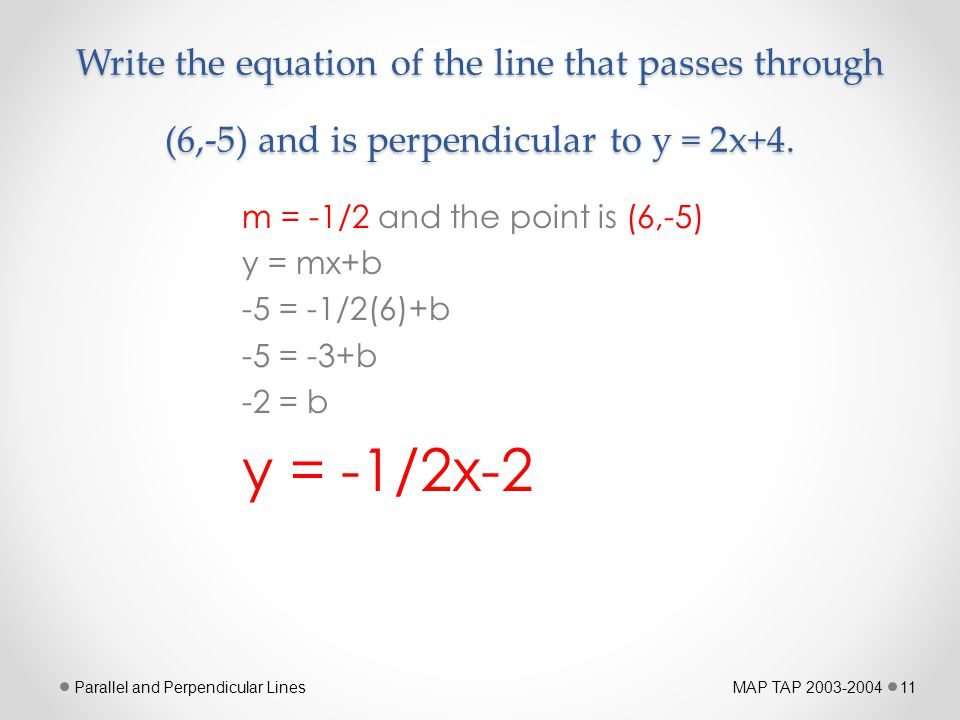 Write the equation of the line that passes through (6,-5) and is perpendicular to y = 2x+4.
