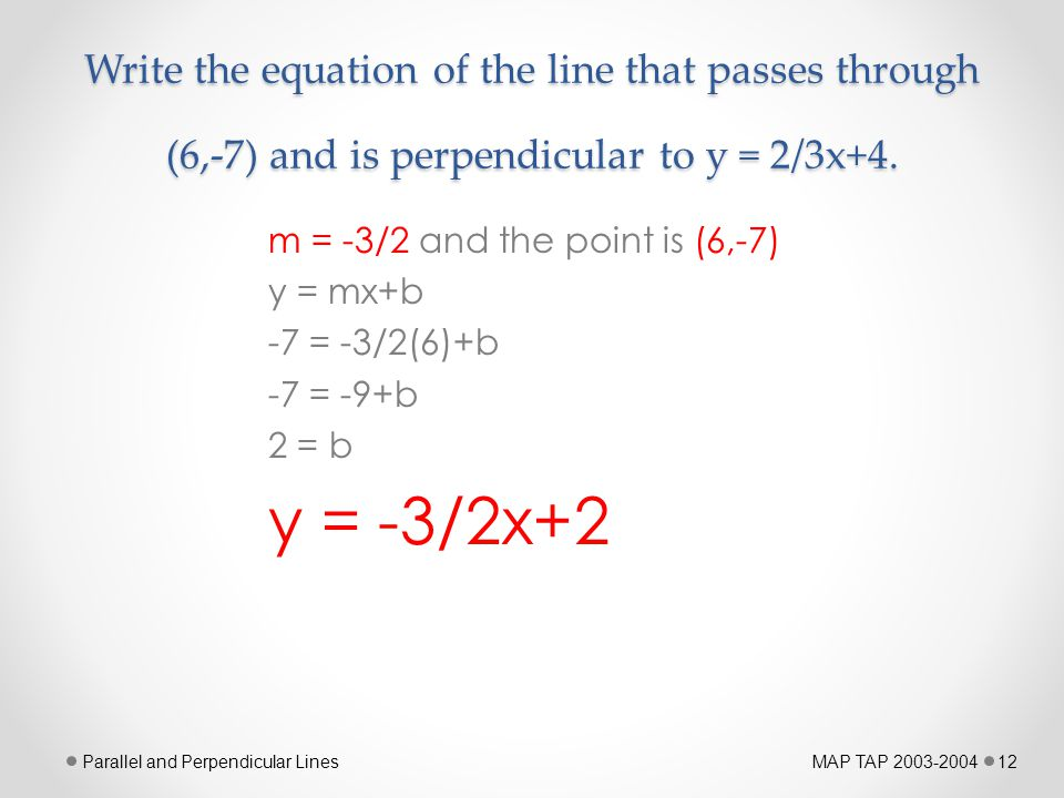 Write the equation of the line that passes through (6,-7) and is perpendicular to y = 2/3x+4.