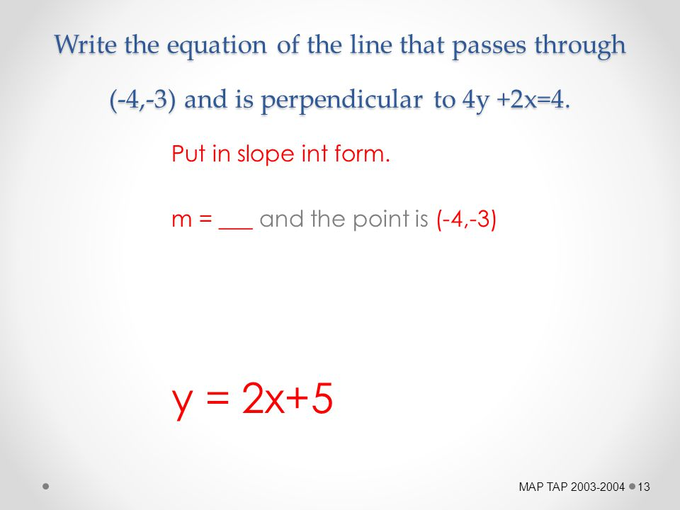 Write the equation of the line that passes through (-4,-3) and is perpendicular to 4y +2x=4.