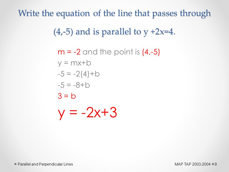 Write the equation of the line that passes through (4,-5) and is parallel to y +2x=4.