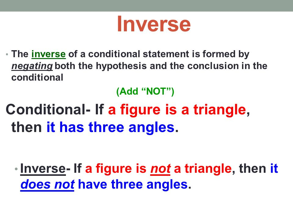 Inverse The inverse of a conditional statement is formed by negating both the hypothesis and the conclusion in the conditional.