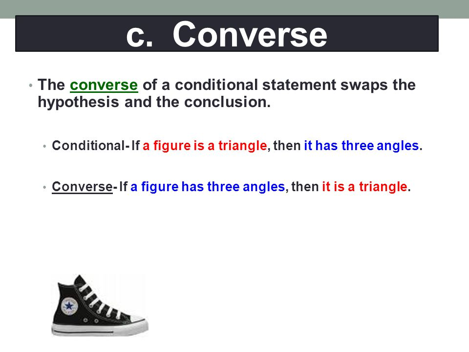 c. Converse The converse of a conditional statement swaps the hypothesis and the conclusion.