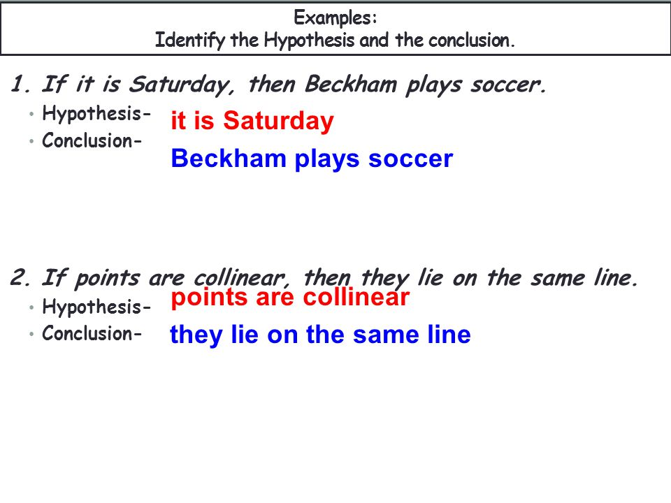 Examples: Identify the Hypothesis and the conclusion.
