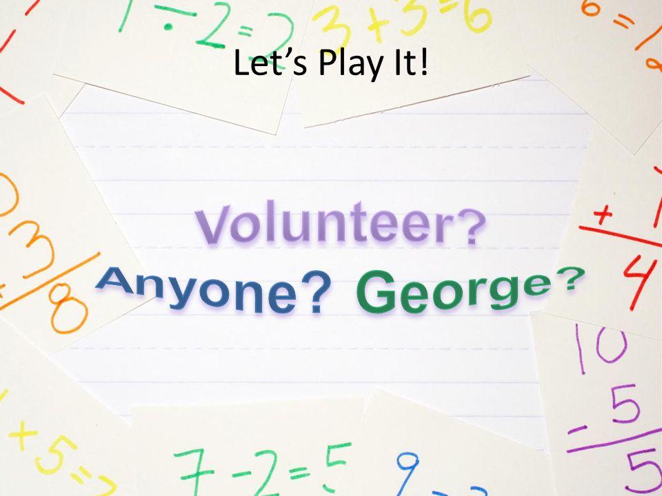 Volunteer Anyone George