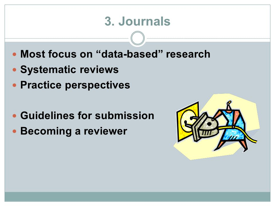 3. Journals Most focus on data-based research Systematic reviews
