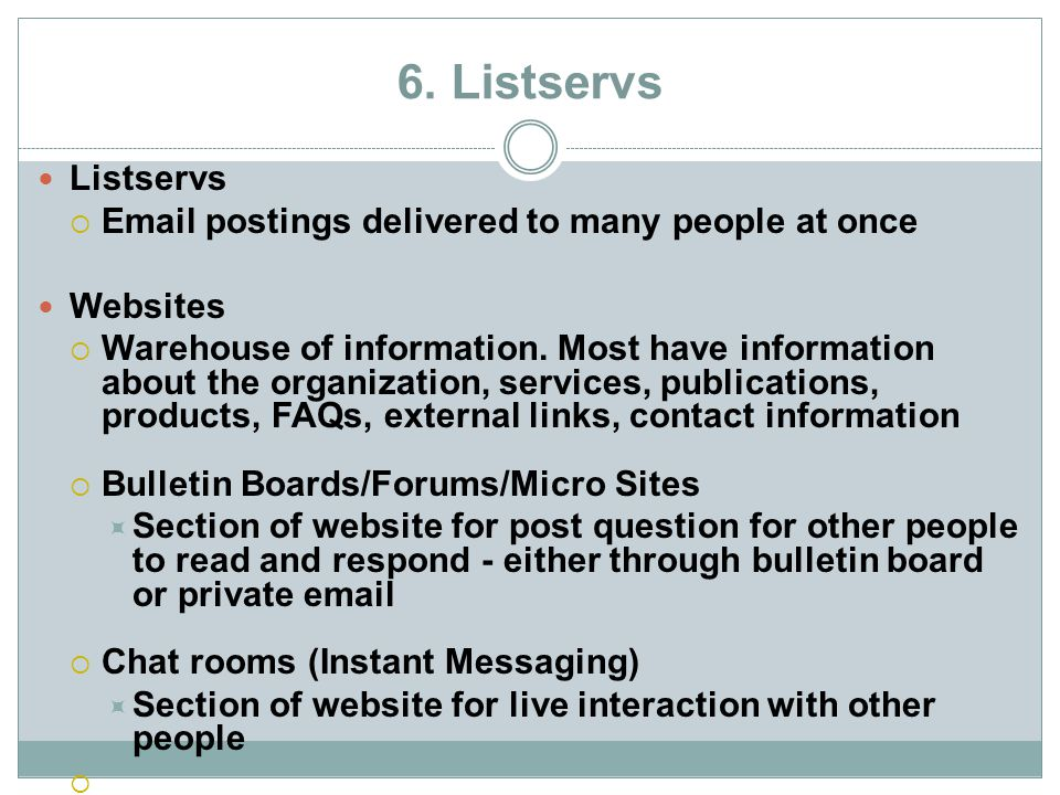 6. Listservs Listservs Email postings delivered to many people at once