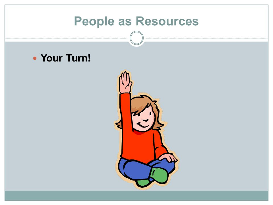 People as Resources Your Turn!