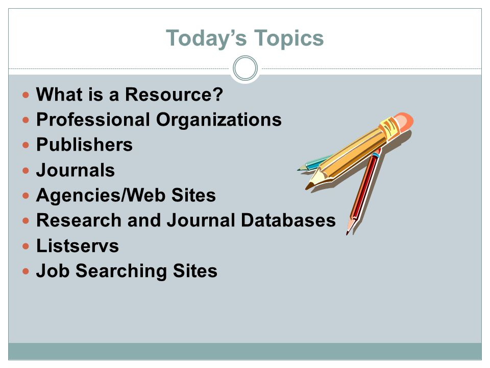 Today's Topics What is a Resource Professional Organizations