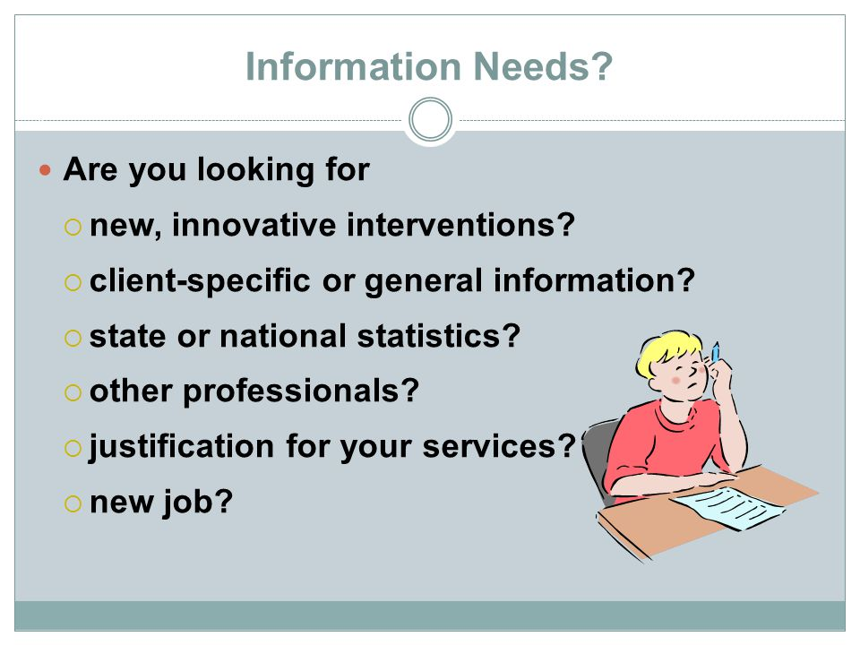 Information Needs Are you looking for new, innovative interventions