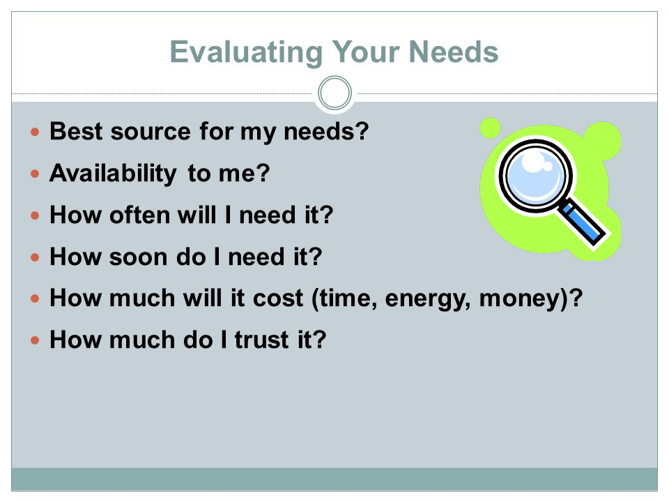 Evaluating Your Needs Best source for my needs Availability to me