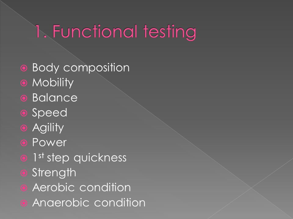 1. Functional testing Body composition Mobility Balance Speed Agility