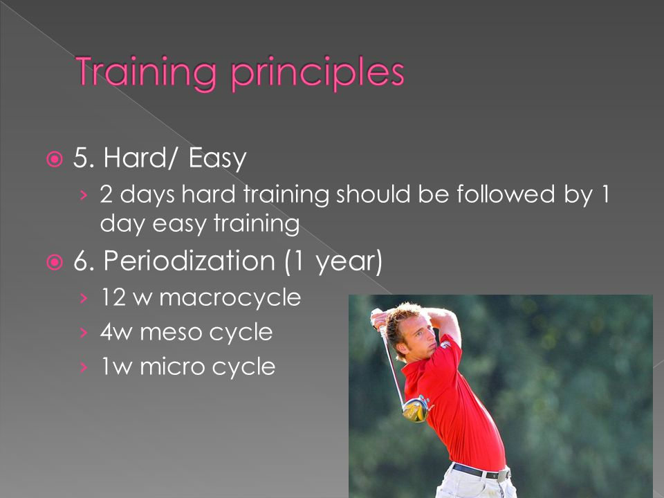Training principles 5. Hard/ Easy 6. Periodization (1 year)