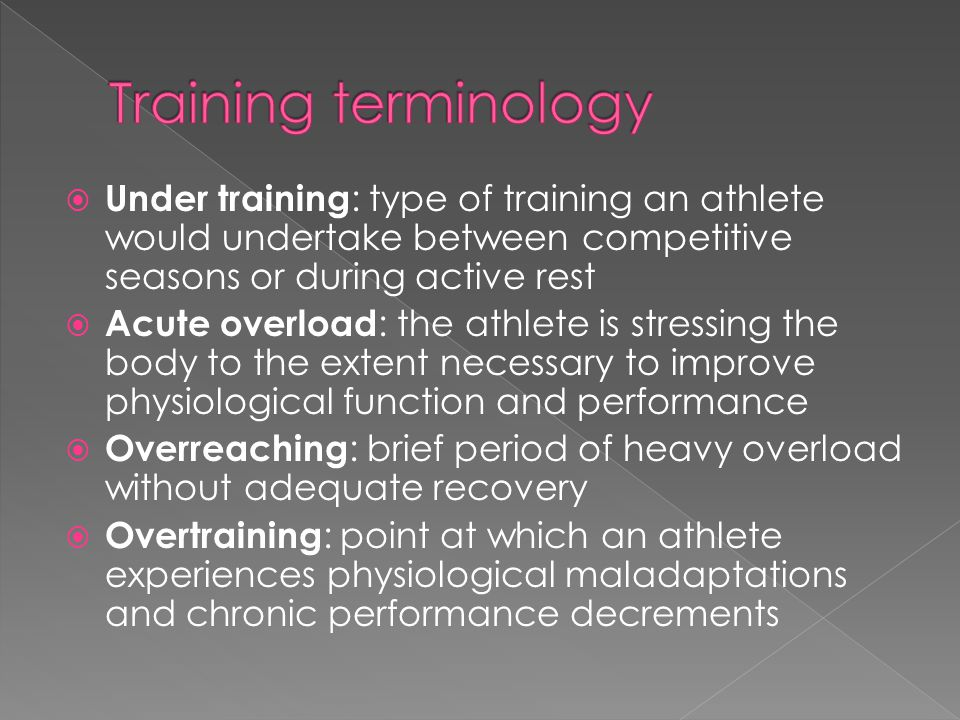 Training terminology Under training: type of training an athlete would undertake between competitive seasons or during active rest.