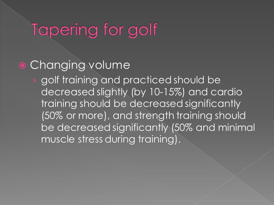 Tapering for golf Changing volume