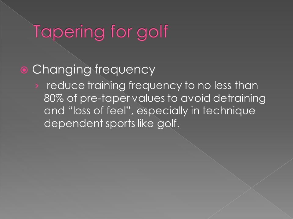 Tapering for golf Changing frequency
