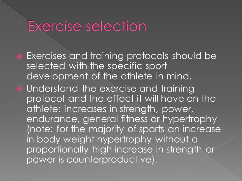 Exercise selection Exercises and training protocols should be selected with the specific sport development of the athlete in mind.