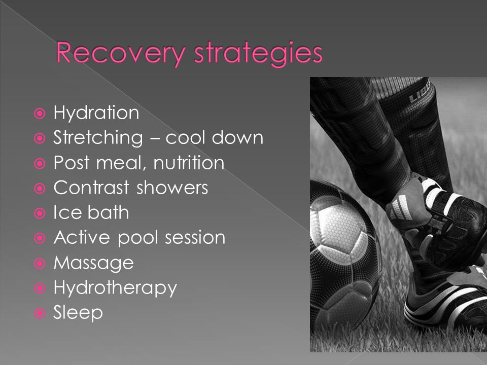 Recovery strategies Hydration Stretching – cool down