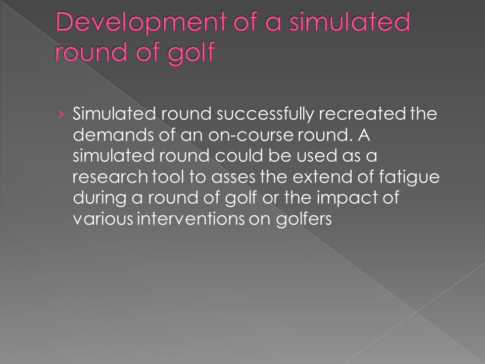 Development of a simulated round of golf