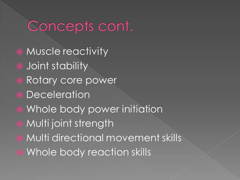Concepts cont. Muscle reactivity Joint stability Rotary core power