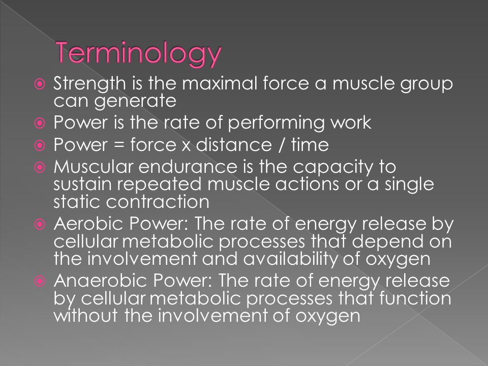 Terminology Strength is the maximal force a muscle group can generate