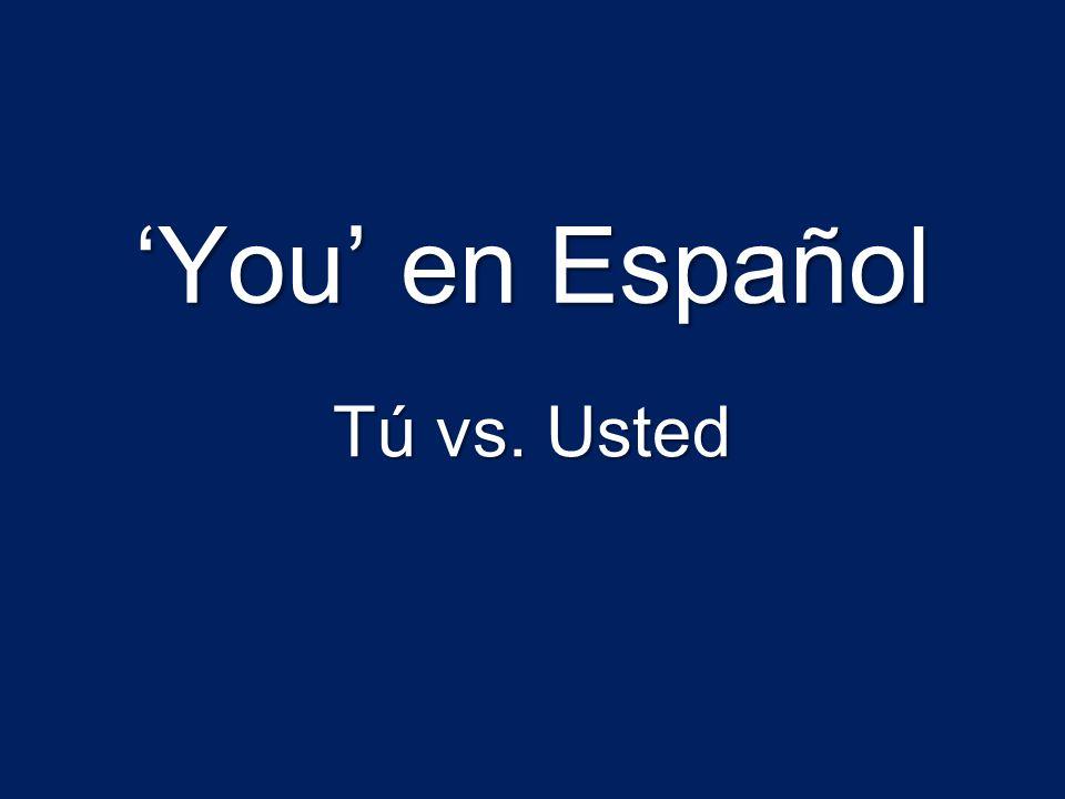 'You' en Español Tú vs. Usted