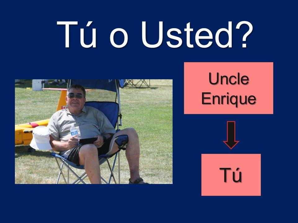 Tú o Usted Uncle Enrique Tú
