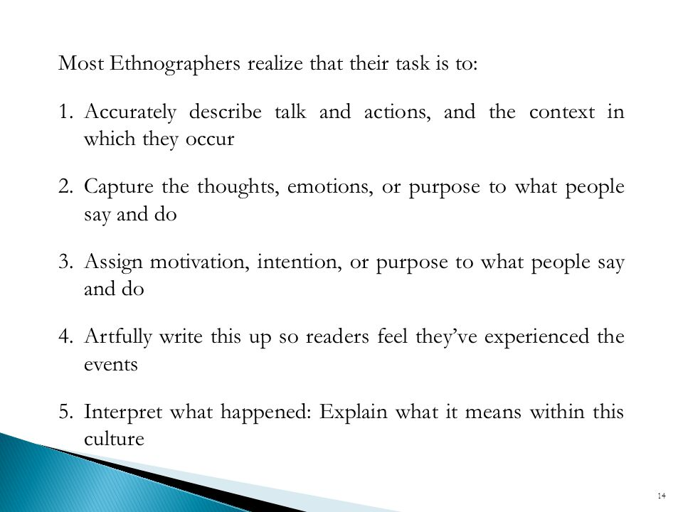 Most Ethnographers realize that their task is to: