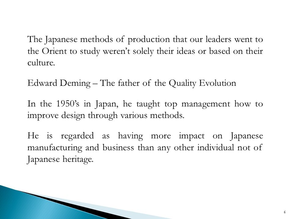 The Japanese methods of production that our leaders went to the Orient to study weren't solely their ideas or based on their culture.