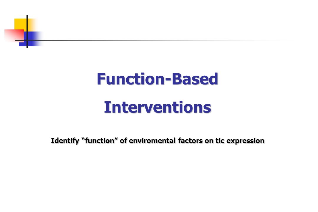 Function-Based Interventions Identify function of enviromental factors on tic expression