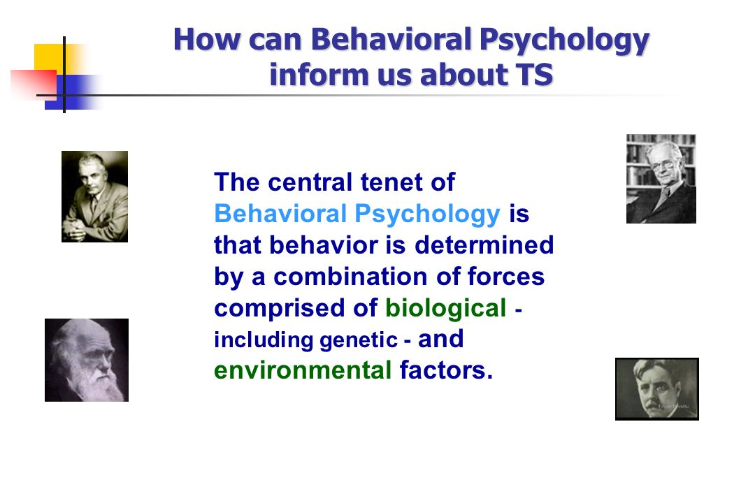 How can Behavioral Psychology inform us about TS