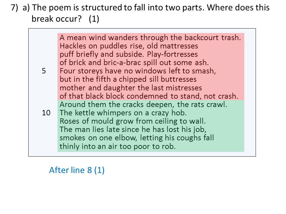 7). a) The poem is structured to fall into two parts. Where does this