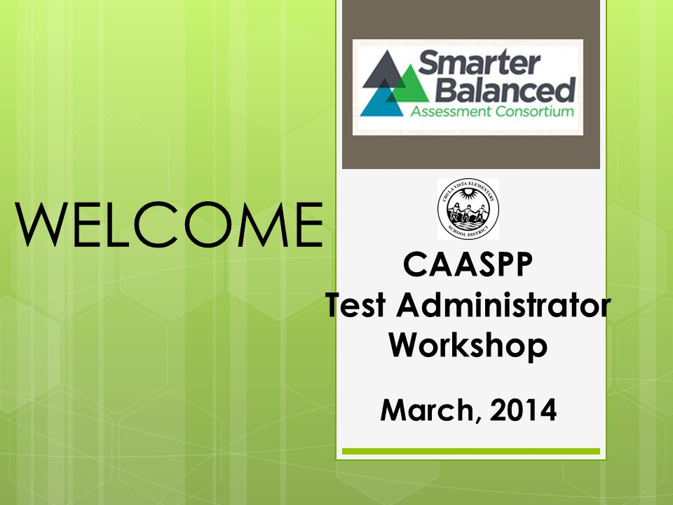 WELCOME CAASPP Test Administrator Workshop March, 2014