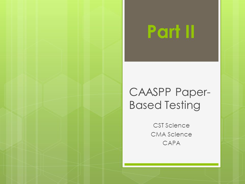 CAASPP Paper- Based Testing CST Science CMA Science CAPA