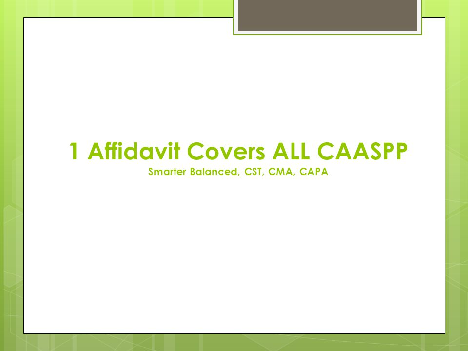 1 Affidavit Covers ALL CAASPP Smarter Balanced, CST, CMA, CAPA