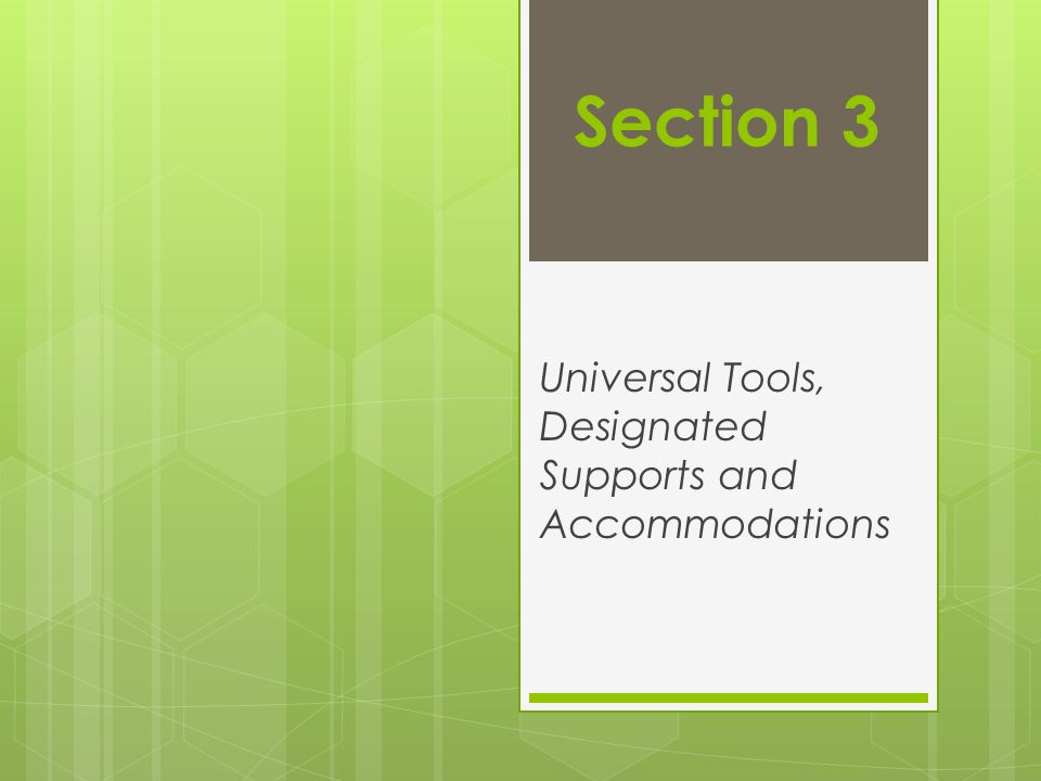 Universal Tools, Designated Supports and Accommodations
